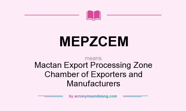 What does MEPZCEM mean? It stands for Mactan Export Processing Zone Chamber of Exporters and Manufacturers
