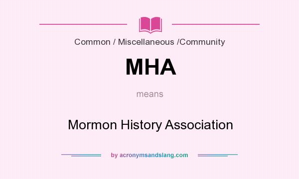 What does MHA mean? It stands for Mormon History Association