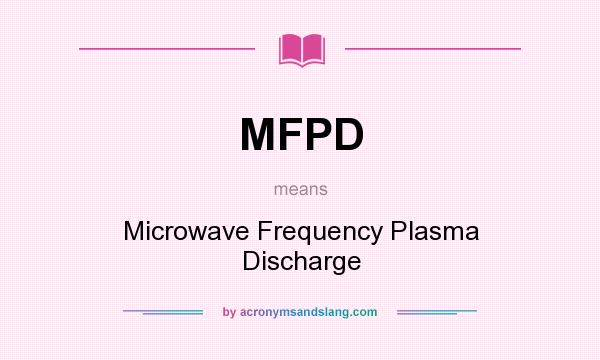 What does MFPD mean? It stands for Microwave Frequency Plasma Discharge