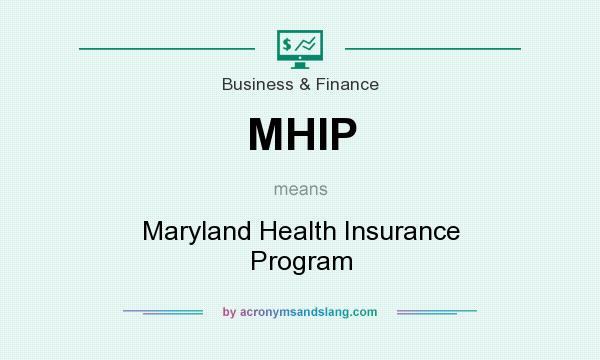 What does MHIP mean? It stands for Maryland Health Insurance Program