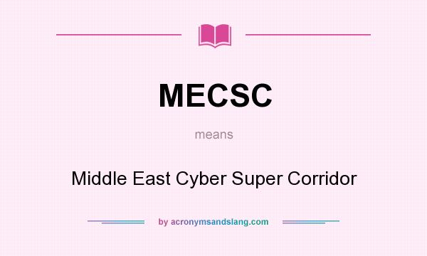 What does MECSC mean? It stands for Middle East Cyber Super Corridor