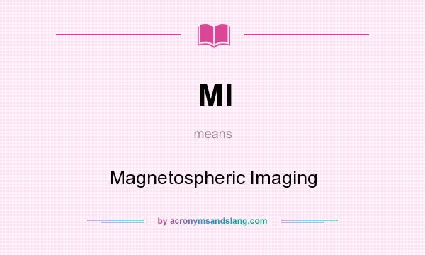 What does MI mean? It stands for Magnetospheric Imaging