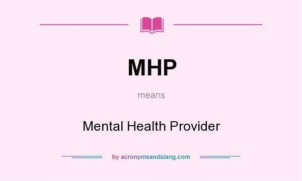 What does MHP mean? It stands for Mental Health Provider