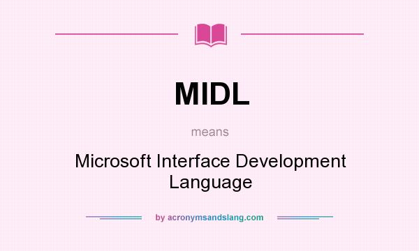 What does MIDL mean? It stands for Microsoft Interface Development Language