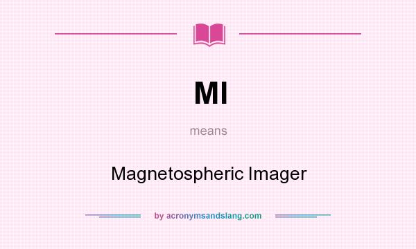 What does MI mean? It stands for Magnetospheric Imager
