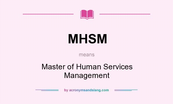 What does MHSM mean? It stands for Master of Human Services Management