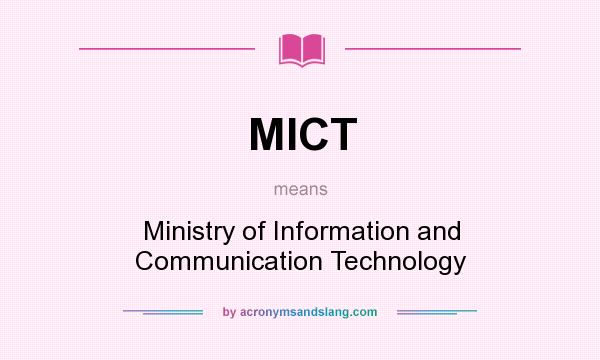 What does MICT mean? It stands for Ministry of Information and Communication Technology