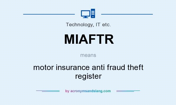 What does MIAFTR mean? It stands for motor insurance anti fraud theft register