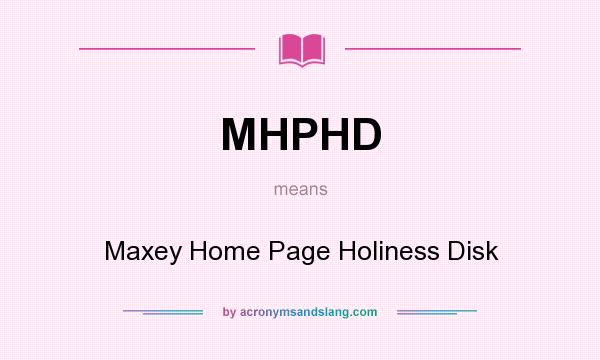 What does MHPHD mean? It stands for Maxey Home Page Holiness Disk