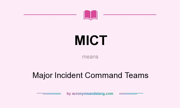 What does MICT mean? It stands for Major Incident Command Teams