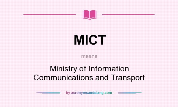 What does MICT mean? It stands for Ministry of Information Communications and Transport