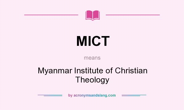 What does MICT mean? It stands for Myanmar Institute of Christian Theology