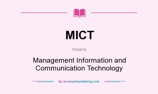 What does MICT mean? It stands for Management Information and Communication Technology