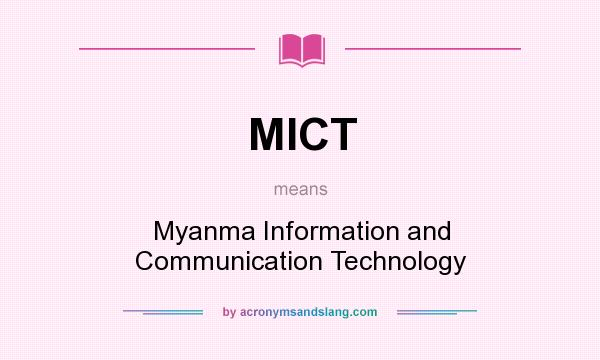 What does MICT mean? It stands for Myanma Information and Communication Technology