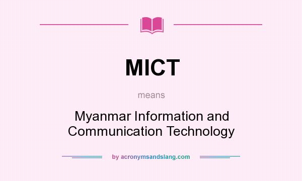 What does MICT mean? It stands for Myanmar Information and Communication Technology
