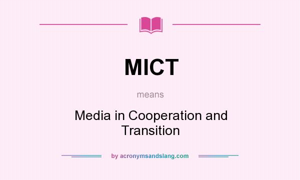 What does MICT mean? It stands for Media in Cooperation and Transition