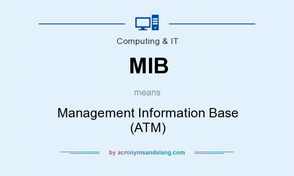 What does MIB mean? It stands for Management Information Base (ATM)