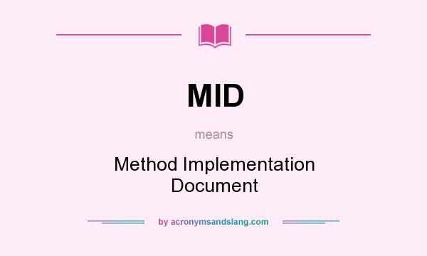 What does MID mean? It stands for Method Implementation Document
