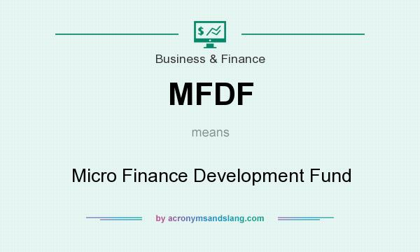 What does MFDF mean? It stands for Micro Finance Development Fund