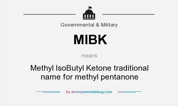 What does MIBK mean? It stands for Methyl IsoButyl Ketone traditional name for methyl pentanone