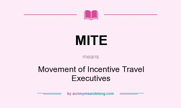 What does MITE mean? It stands for Movement of Incentive Travel Executives
