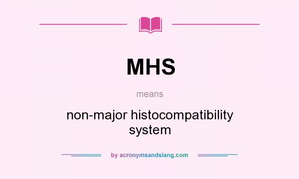 What does MHS mean? It stands for non-major histocompatibility system
