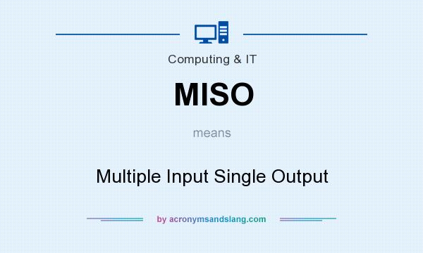 What does MISO mean? It stands for Multiple Input Single Output