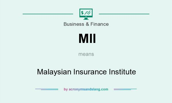 What does MII mean? It stands for Malaysian Insurance Institute