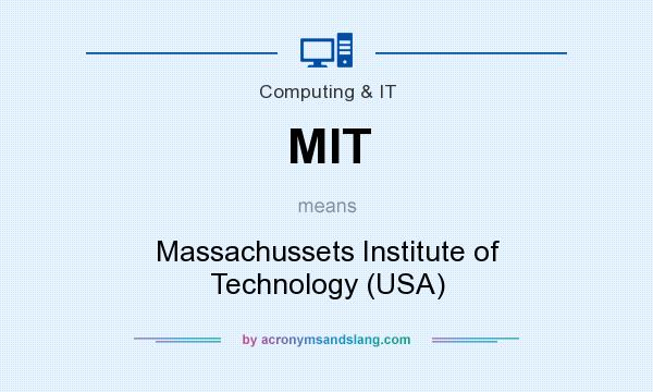 What does MIT mean? It stands for Massachussets Institute of Technology (USA)