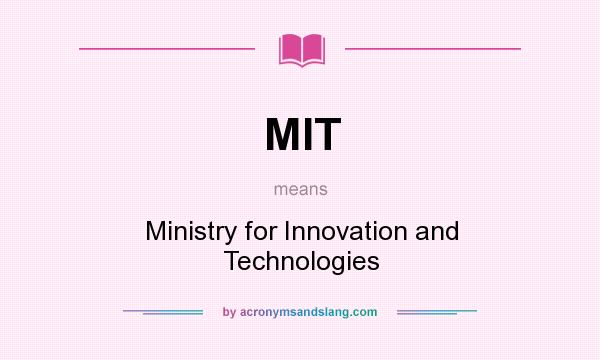 What does MIT mean? It stands for Ministry for Innovation and Technologies