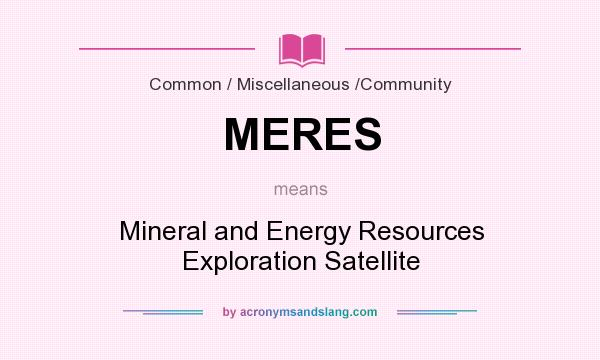 What does MERES mean? It stands for Mineral and Energy Resources Exploration Satellite