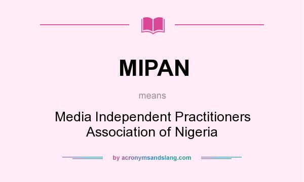 What does MIPAN mean? It stands for Media Independent Practitioners Association of Nigeria