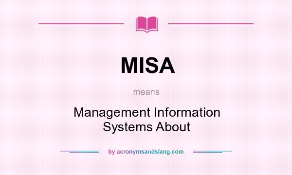 What does MISA mean? It stands for Management Information Systems About