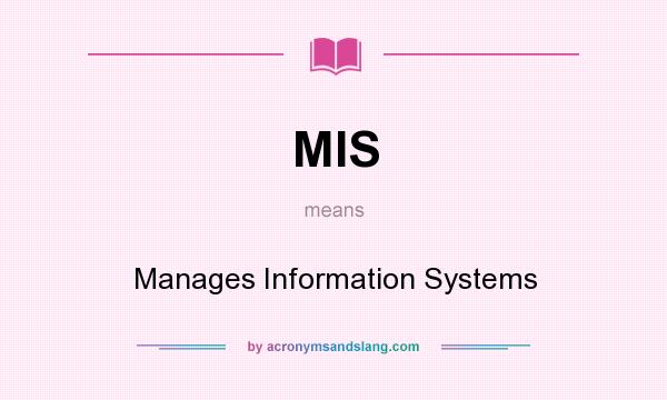 What does MIS mean? It stands for Manages Information Systems