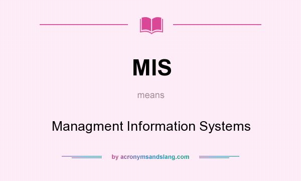What does MIS mean? It stands for Managment Information Systems