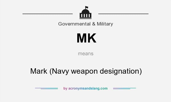 What does MK mean? It stands for Mark (Navy weapon designation)