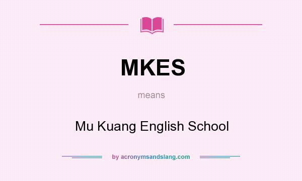 What does MKES mean? It stands for Mu Kuang English School